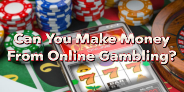 Can You Make Money Gambling Online
